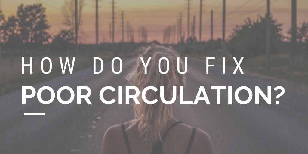 How Do You Fix Poor Circulation?